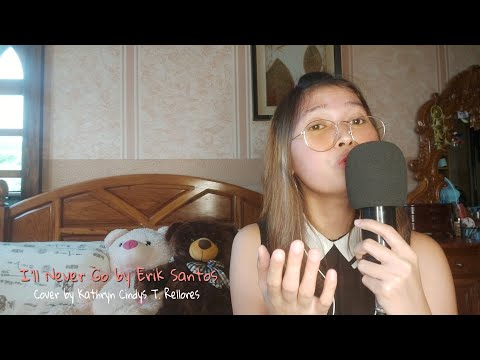 I'll Never Go by Erik Santos (cover by Kathryn Cindys T. Rellores)