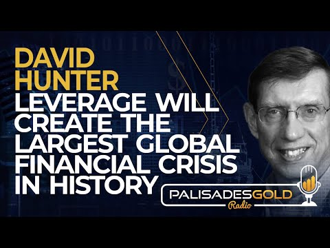 David Hunter: Leverage will Create the Largest Global Financial Crisis in History