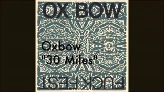 "Oxbow - ""30 Miles"""