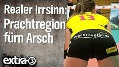 Realer Irrsinn: Prachtregion fürn Arsch | extra 3 | NDR
