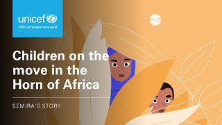 Children on the Move in the Horn of Africa: Semira's Story