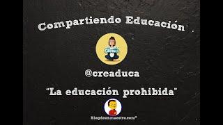 """Compartiendo Educación #19 - @creaduca """"La educación prohibida"""""""