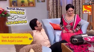 Your Favorite Character | Taarak Uncomfortable With Anjali's Love | Taarak Mehta Ka Ooltah Chashmah