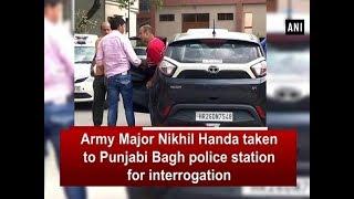 Army Major Nikhil Handa taken to Punjabi Bagh police station for interrogation