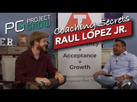 Life & Business Coaching Secrets - Raul Lopez Jr - Project Grow Show