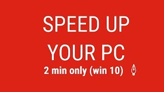 HOW TO SPEED UP WIN 10 IN 2 MIN||2018||TIPS AND TRICKS