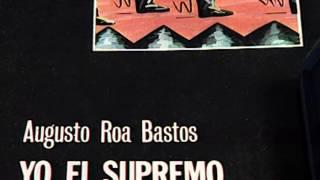 """Encuentro con Augusto Roa Bastos : 04. """"Yo el supremo"""""""
