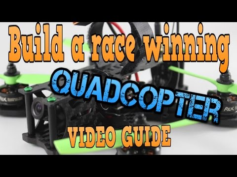 HOW TO BUILD A RACE WINNING FPV QUADCOPTER: TUTORIAL GUIDE