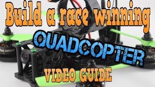 how to build a race winning fpv quadcopter tutorial guide
