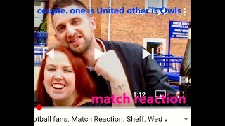 Real football fans. Match Reaction. Sheff. Wed v Sheff United. 23.9.17