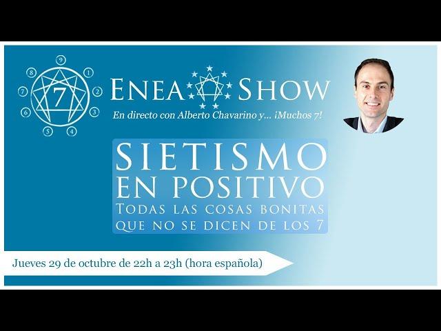 Sietismo en positivo: las cosas bonitas que no se cuentan del eneatipo 7    Enea-Show en Directo