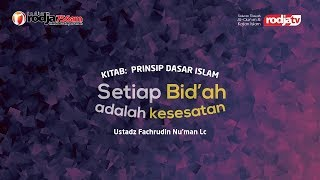 Setiap Bid'ah Adalah Kesesatan - Prinsip dasar Islam l Ustadz Fachrudin Nu'man. Lc
