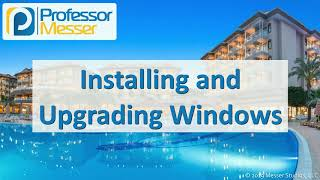 Installing and Upgrading Windows - CompTIA A+ 220-1002 - 1.3
