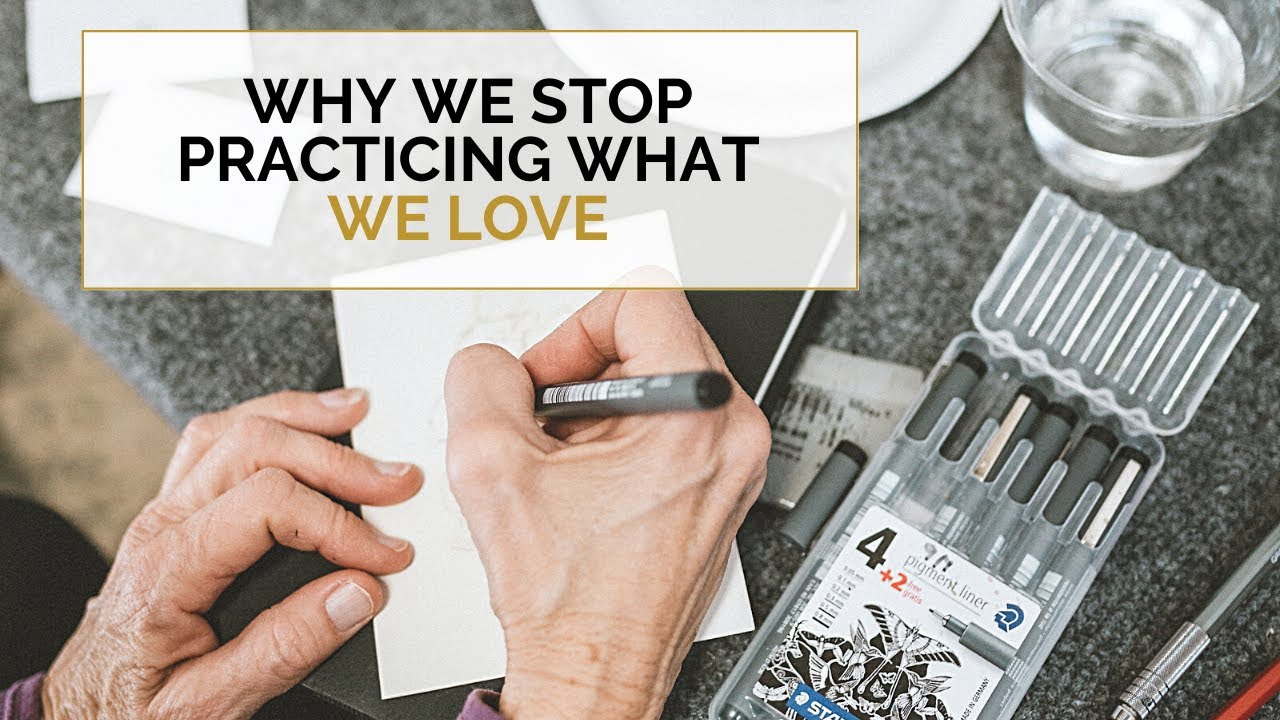 Why We Stop Practicing The Things We Love
