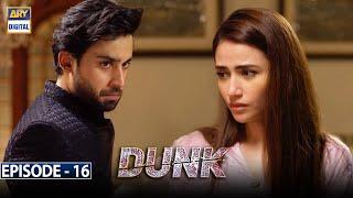Dunk Episode 16 [Subtitle Eng] | 7th April 2021 | ARY Digital Drama