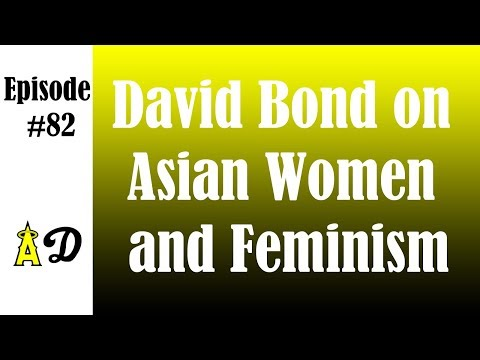 Episode 82: David Bond on Asian Women and Feminism