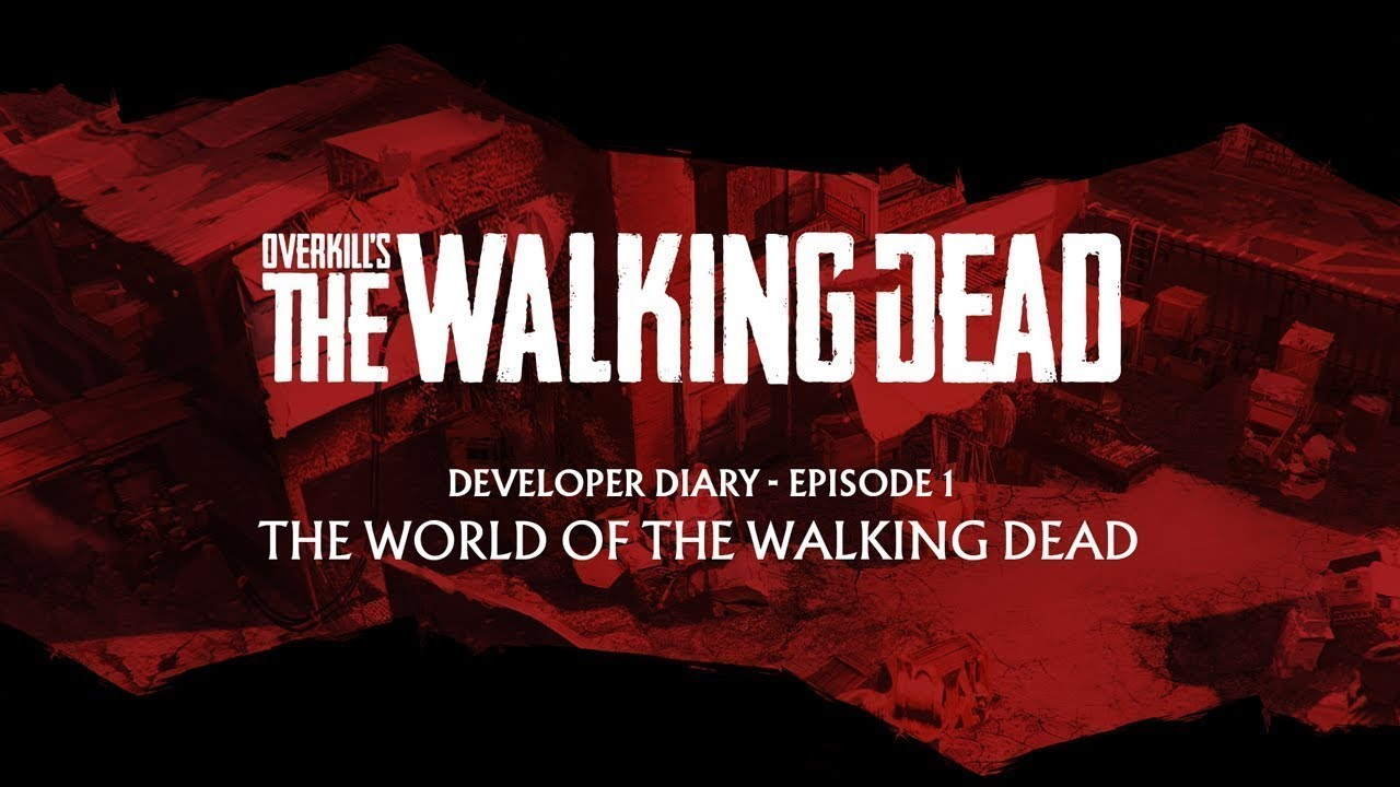 OVERKILL's The Walking Dead - Dev Diary #1