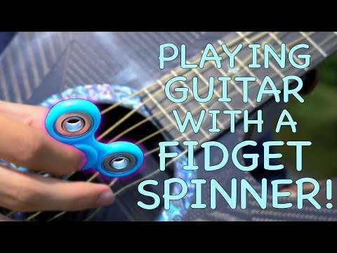 PLAYING GUITAR WITH A FIDGET SPINNER