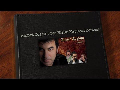 Ahmet Coşkun - Yar Bizim Yaylaya Benzer