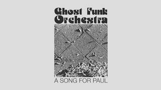 Ghost Funk Orchestra - A Song For Paul [FULL ALBUM STREAM]