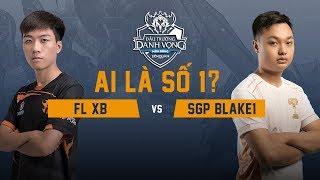 FL XB vs SGP Blake1 - Đại Chiến Đường Giữa - Đấu Trường Danh Vọng Mùa Đông 2018