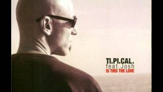 Ti.Pi.Cal. Feat. Josh - Is This The Love (2001)