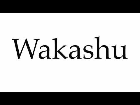 How To Pronounce Wakashu