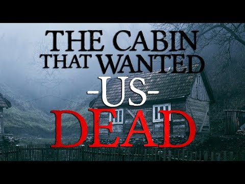 """The Cabin that Wanted Us DEAD"" 