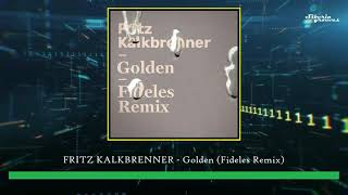 Fritz Kalkbrenner - Golden (Fideles Remix) [BMG Rights Management]