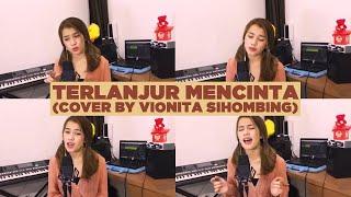 Download TERLANJUR MENCINTA - TIARA,LYODRA,ZIVA (COVER BY VIONITA SIHOMBING)