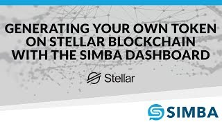Generating your own Token on Stellar Blockchain with the SIMBA Dashboard