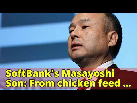 SoftBank's Masayoshi Son: From chicken feed to Japan's richest tycoon