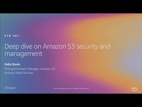 AWS re:Invent 2019: [REPEAT 3] Deep dive on Amazon S3 security and management (STG301-R3)