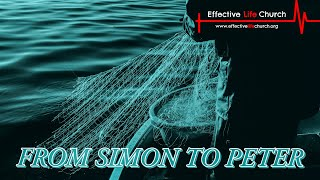 Effective Life Church - From Simon To Peter - Pastor Matthew Guest