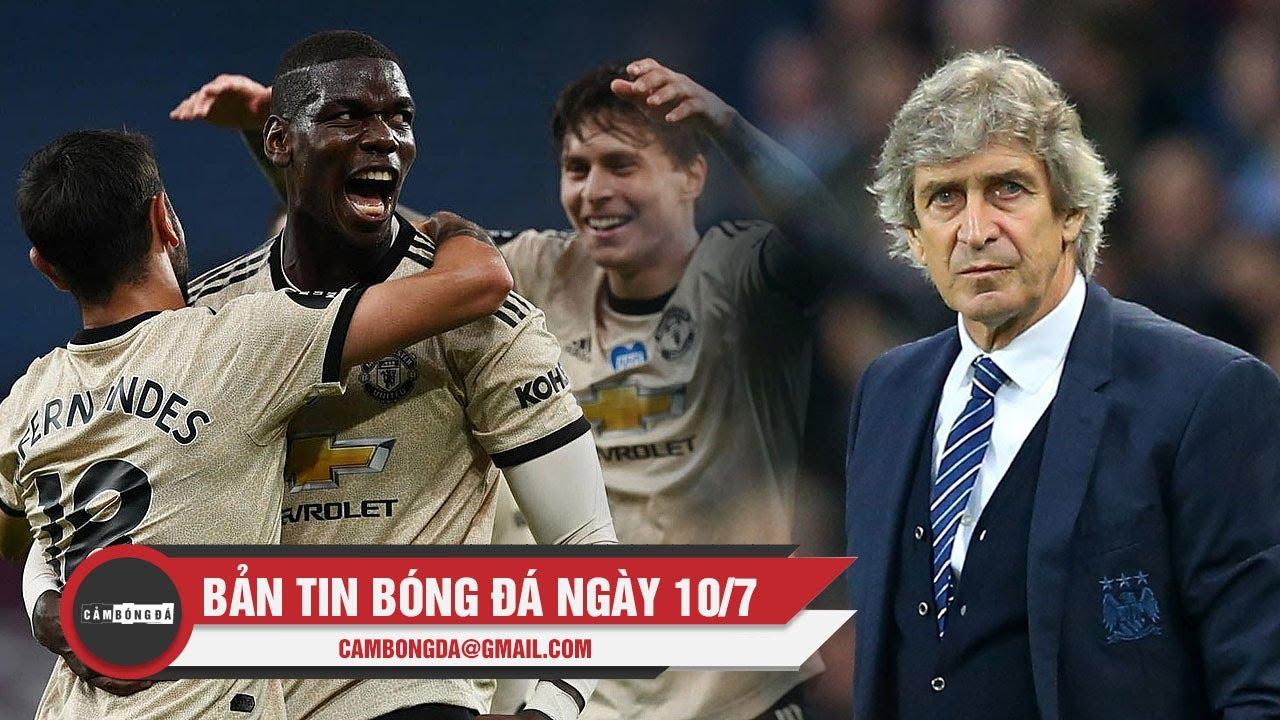 Bản tin Cảm Bóng Đá ngày 10/7 | Man United tiến sát Top 4; Manuel Pellegrini tái xuất La Liga