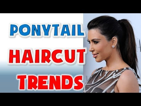 Ponytail Haircut Trends | Hairstyles Trends 2019