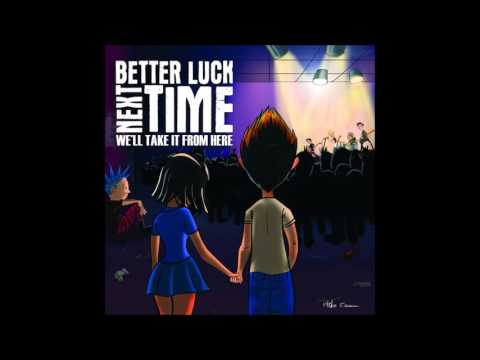 Better Luck Next Time - We'll Take It from Here (Full Album - 2013)