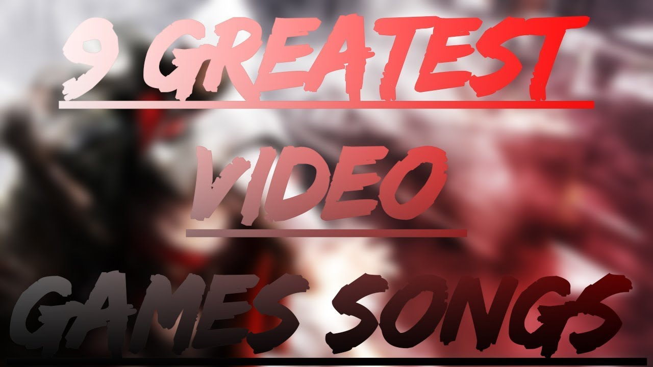 9 Greatest Video Games Songs Ever Made By Nerdout!!! - YouTube