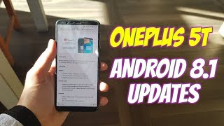OnePlus 5T Updates/New OTA/What is new/Fixed/Issues/Bugs/Improved/Android 8.1
