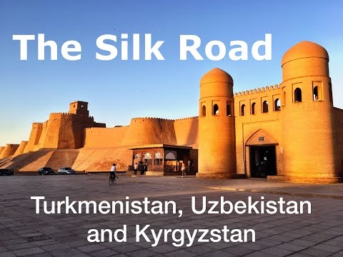 The Silk Road from Turkmenistan to Uzbekistan to Kyrgyzstan