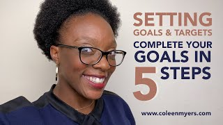 Setting Goals & Targets - Complete Your Goals In 5 Steps with Coleen Myers