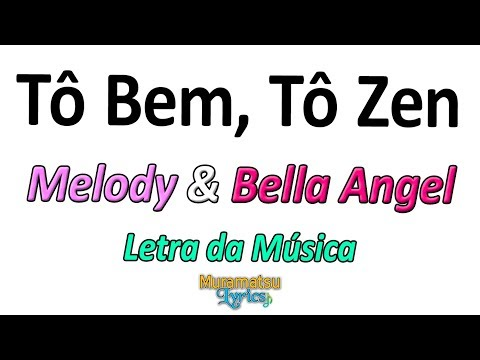 Melody & Bella Angel - Tô Bem Tô Zen - Letra