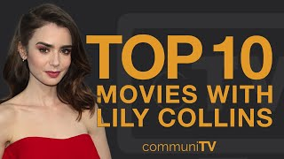 Top 10 Lily Collins Movies