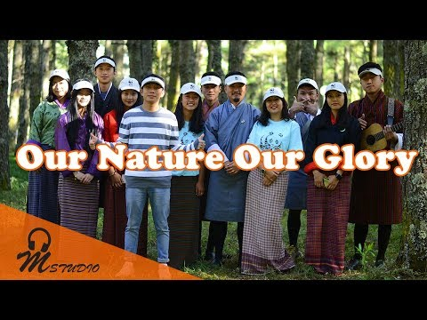 Our nature our glory Bhutan for Life M Studio Production Latest Bhutanese Song 2018