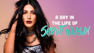 Shruti Haasan | A Day In The Life - Vlog