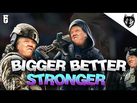 BIGGER BETTER STRONGER | Rainbow Six Siege - A Trump Mix
