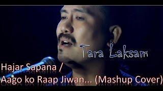 Hajar Sapana/Aago ko Raap Jiwan (Mashup Cover) - Tara Laksam | Latest Nepali Cover Song 2015