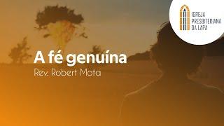 A fé genuína - Rev. Robert Mota