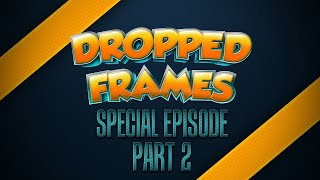 Dropped Frames, Special Edition (Part 2) - Streaming as a Female