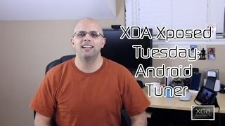 Android Tuner -- XDA Xposed Tuesday